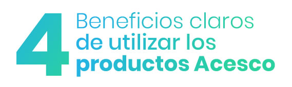 4 beneficios claros de utilizar productos acesco